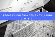 Becas en Polonia sobre Design Thinking con todo pagado